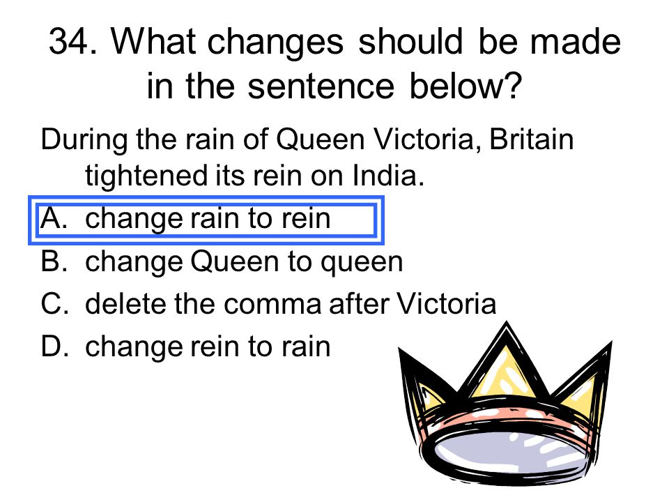 34. What changes should be made in the sentence below