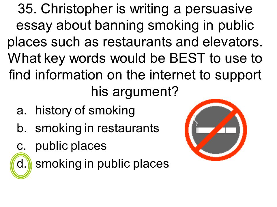 persuasive essay on smoking ban Free essay on why smoking is bad for everyone some take it so far as to want to ban cigarette smoking in outdoor persuasive essays.