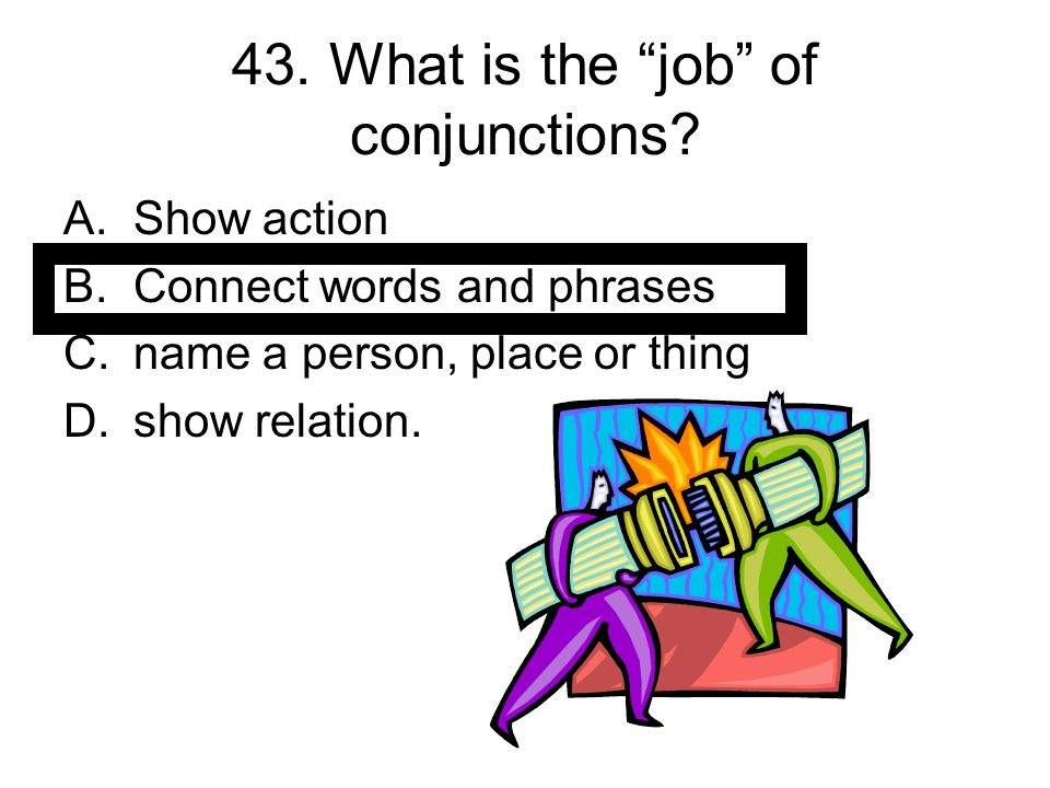 43. What is the job of conjunctions