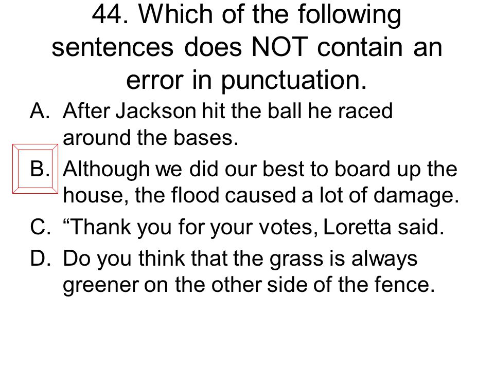44. Which of the following sentences does NOT contain an error in punctuation.
