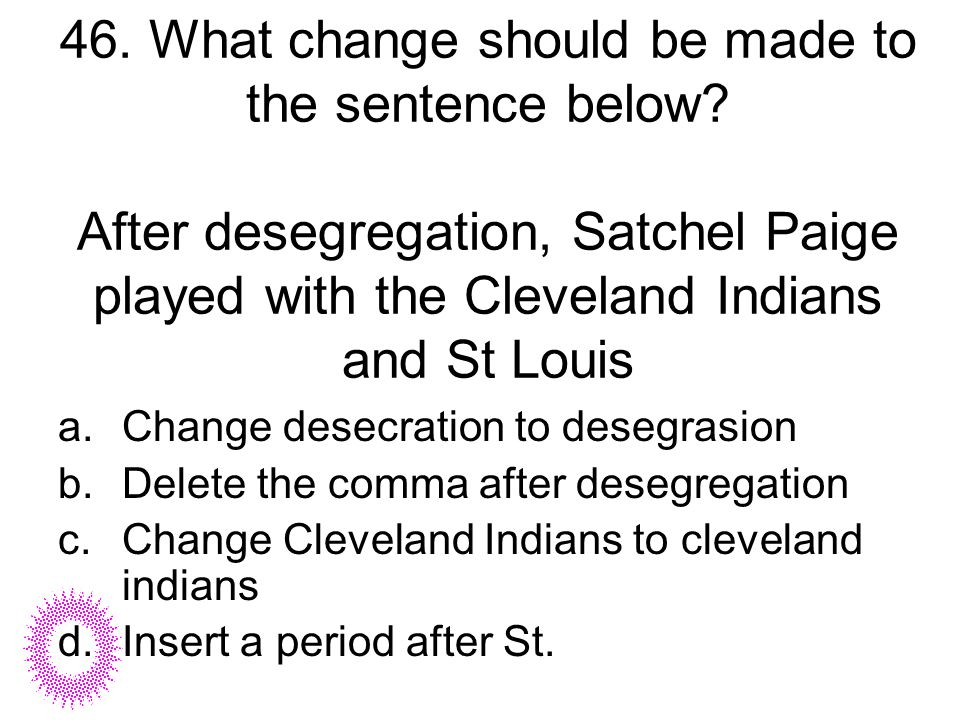 46. What change should be made to the sentence below