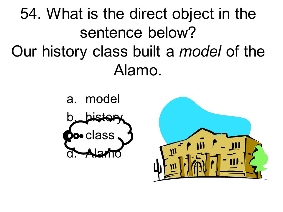 54. What is the direct object in the sentence below