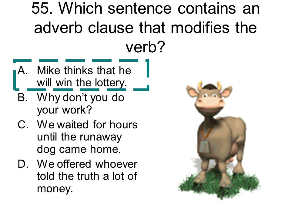 55. Which sentence contains an adverb clause that modifies the verb