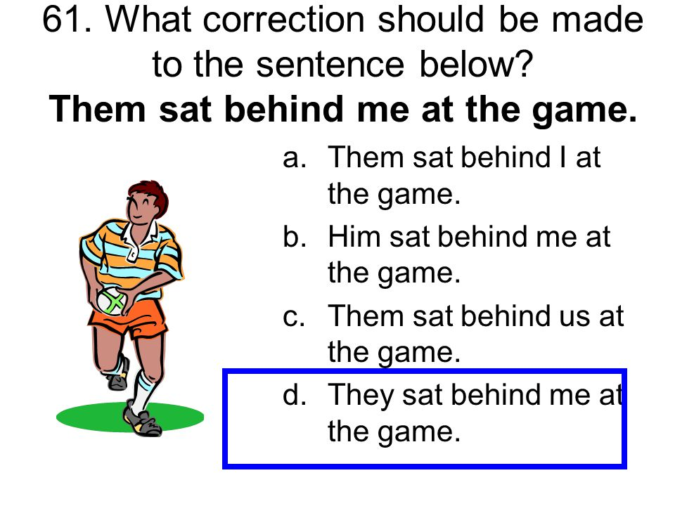 61. What correction should be made to the sentence below