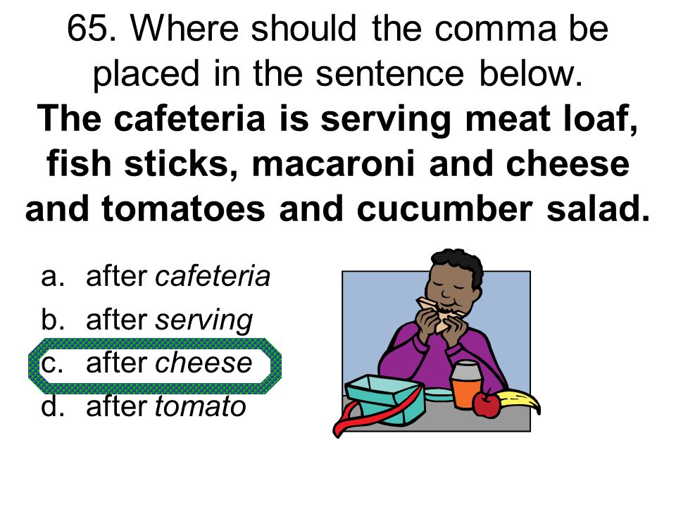 65. Where should the comma be placed in the sentence below