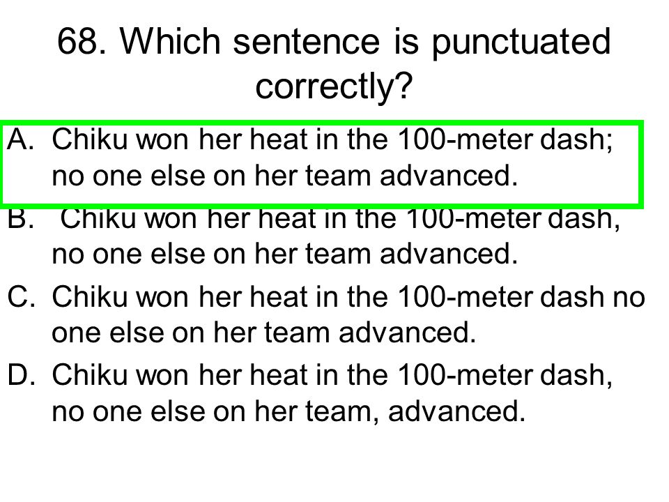 68. Which sentence is punctuated correctly