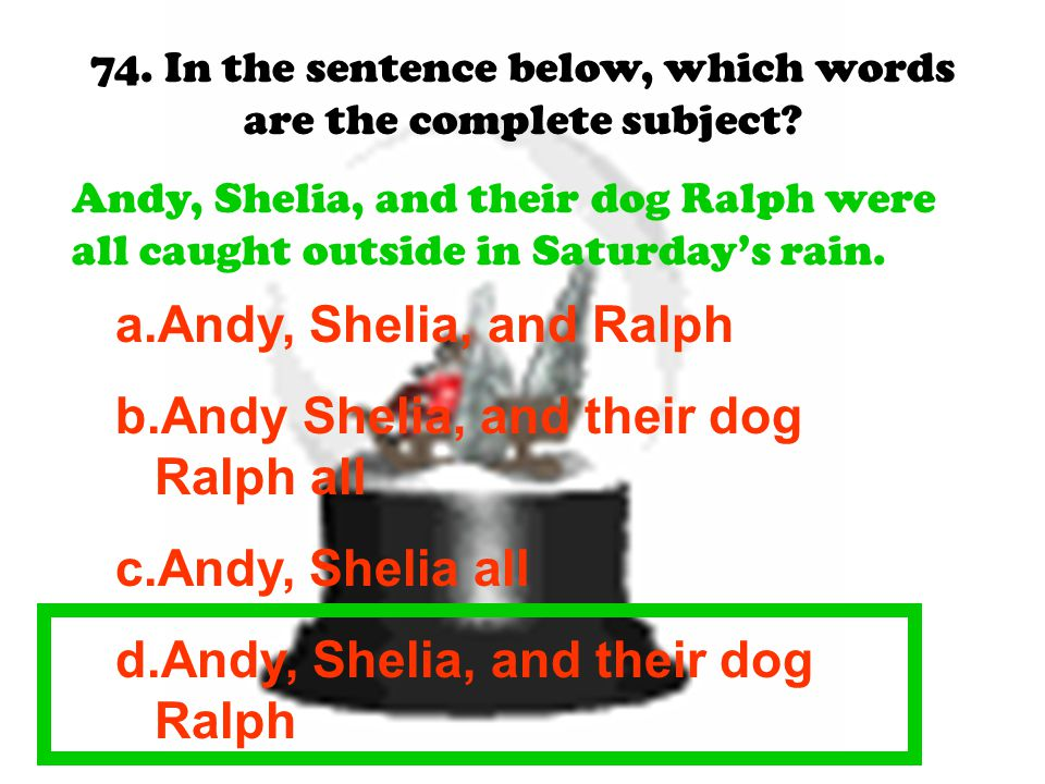 74. In the sentence below, which words are the complete subject
