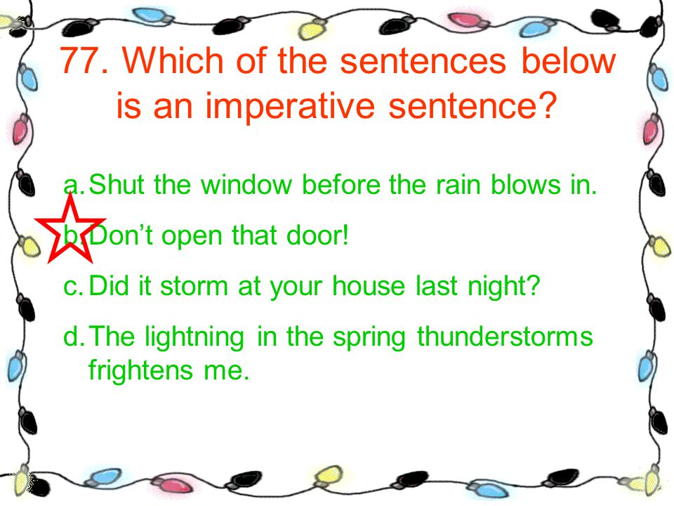 77. Which of the sentences below is an imperative sentence