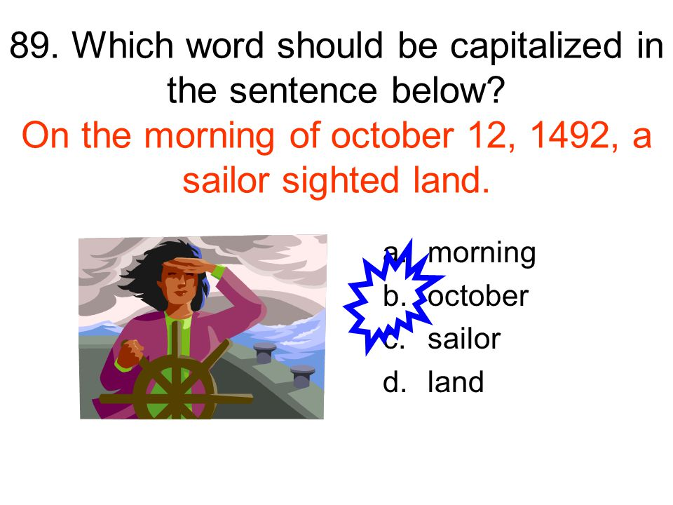 89. Which word should be capitalized in the sentence below