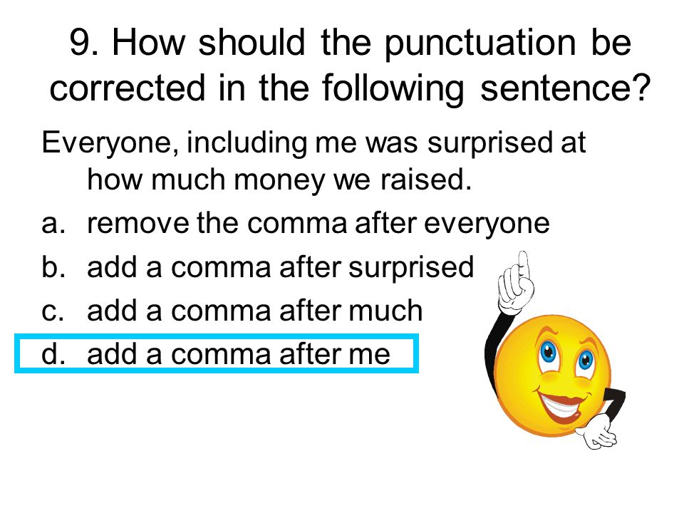 9. How should the punctuation be corrected in the following sentence