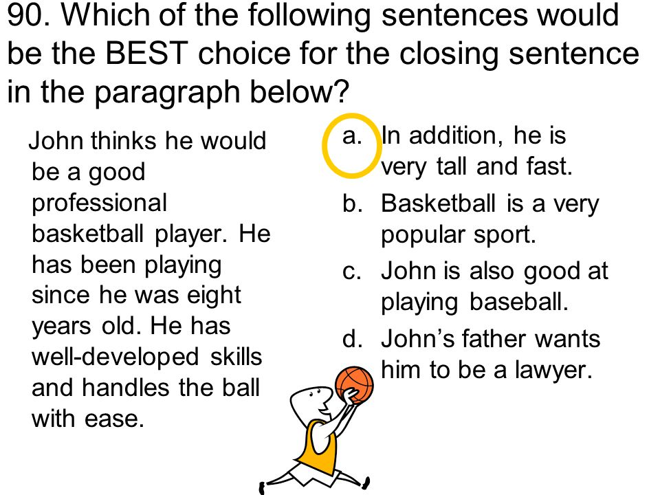 90. Which of the following sentences would be the BEST choice for the closing sentence in the paragraph below