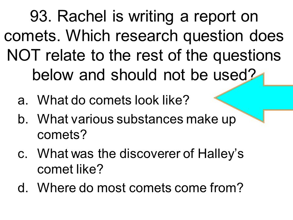 93. Rachel is writing a report on comets