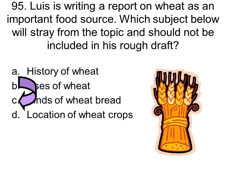 95. Luis is writing a report on wheat as an important food source