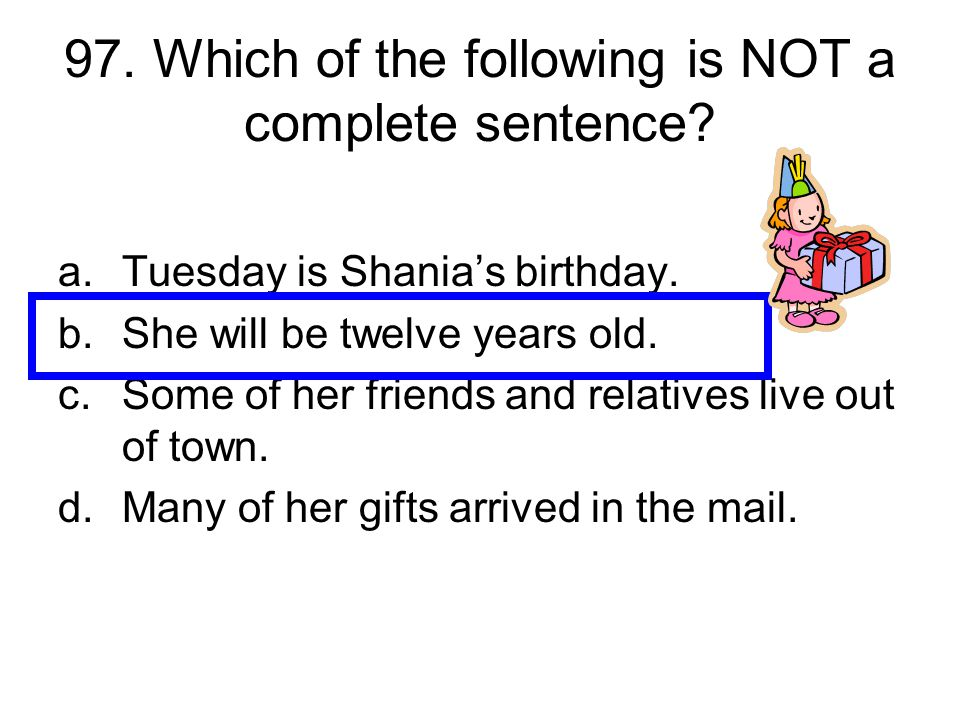 97. Which of the following is NOT a complete sentence