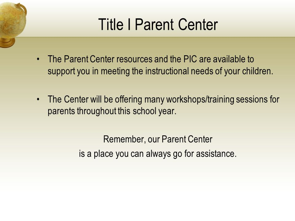 Title I Parent Center The Parent Center resources and the PIC are available to support you in meeting the instructional needs of your children.