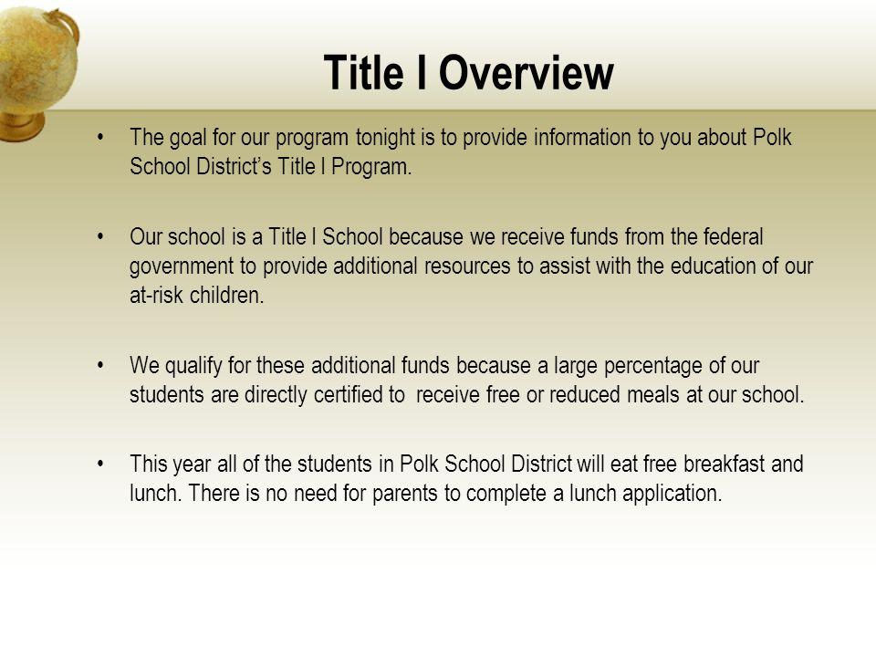 Title I Overview The goal for our program tonight is to provide information to you about Polk School District's Title I Program.