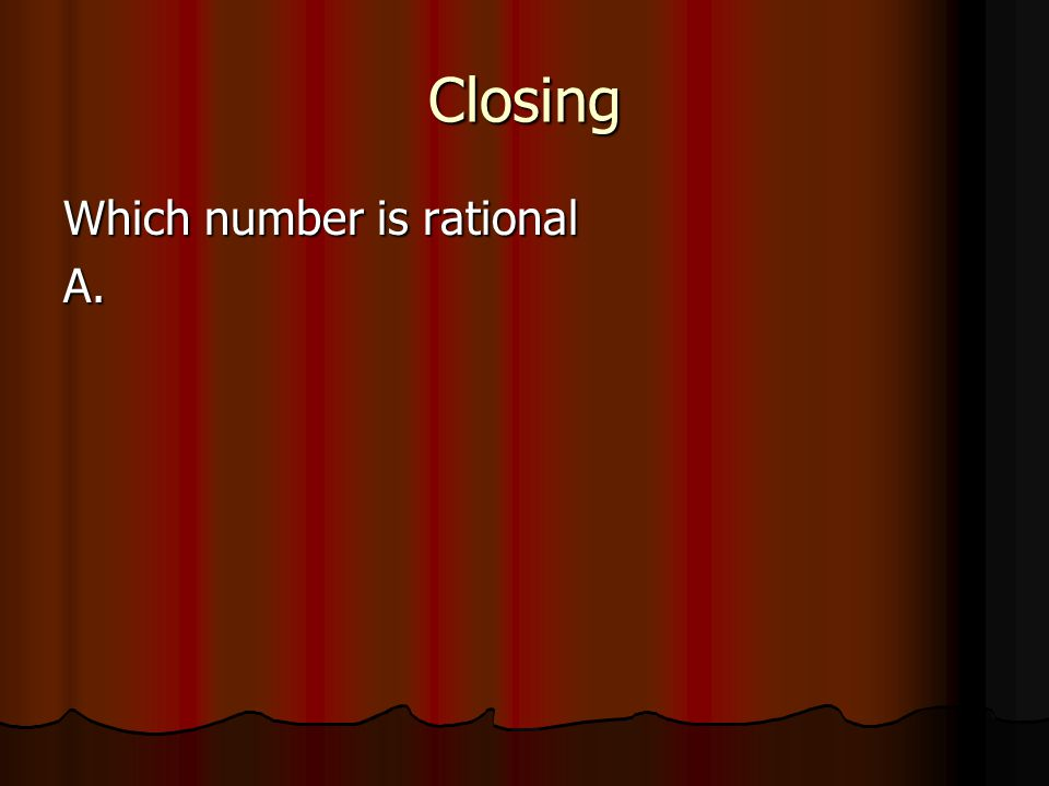 Closing Which number is rational A.