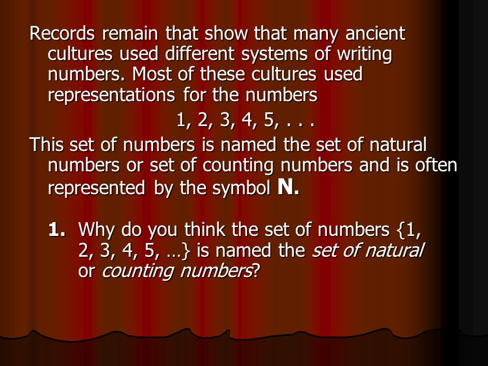 Records remain that show that many ancient cultures used different systems of writing numbers. Most of these cultures used representations for the numbers