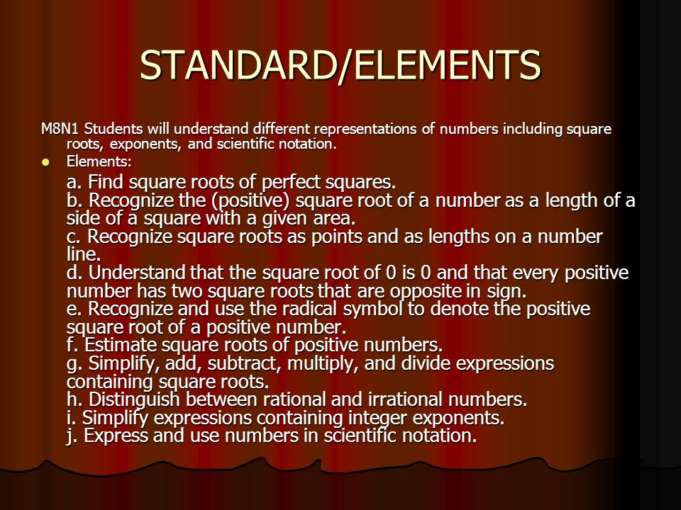 STANDARD/ELEMENTS M8N1 Students will understand different representations of numbers including square roots, exponents, and scientific notation.