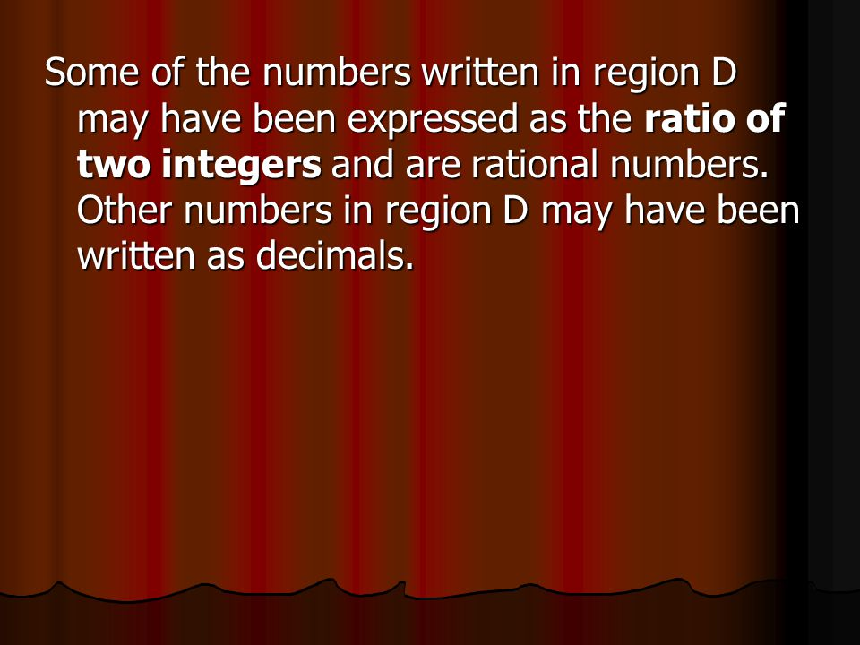 Some of the numbers written in region D may have been expressed as the ratio of two integers and are rational numbers.