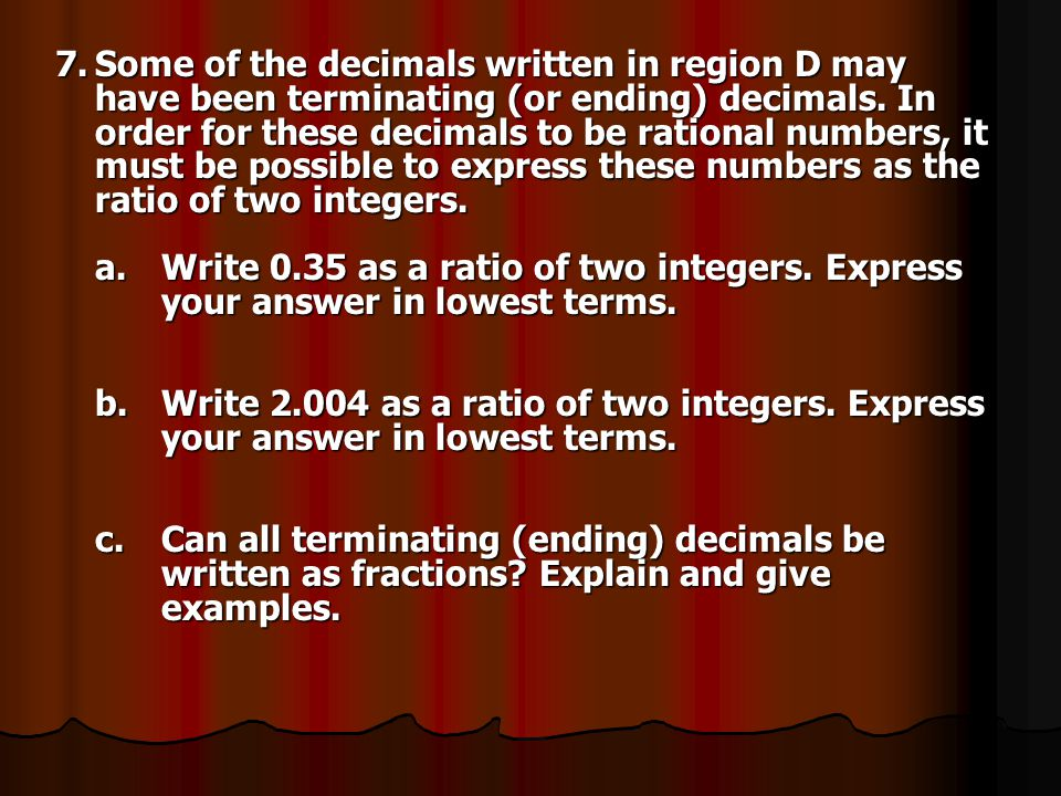 7. Some of the decimals written in region D may have been terminating (or ending) decimals.