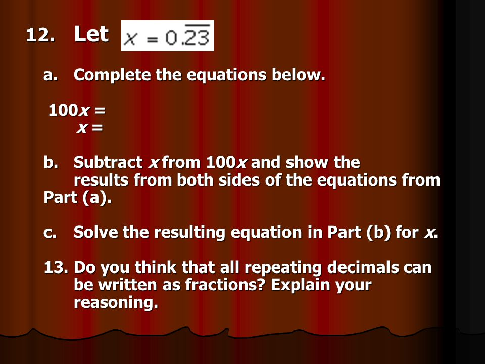 12. Let a. Complete the equations below. 100x = x = b