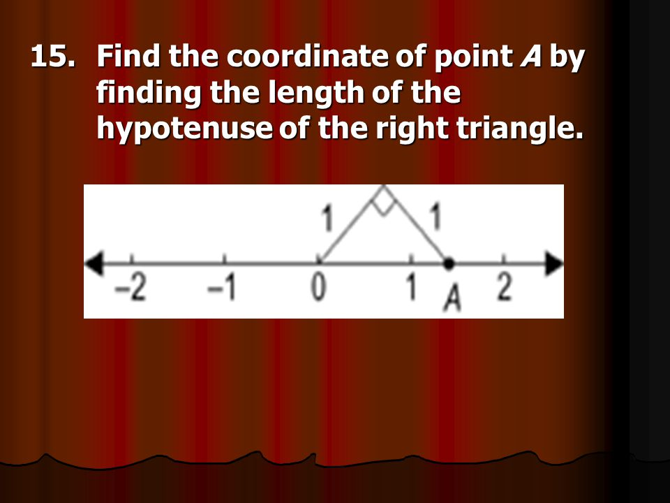 15. Find the coordinate of point A by. finding the length of the