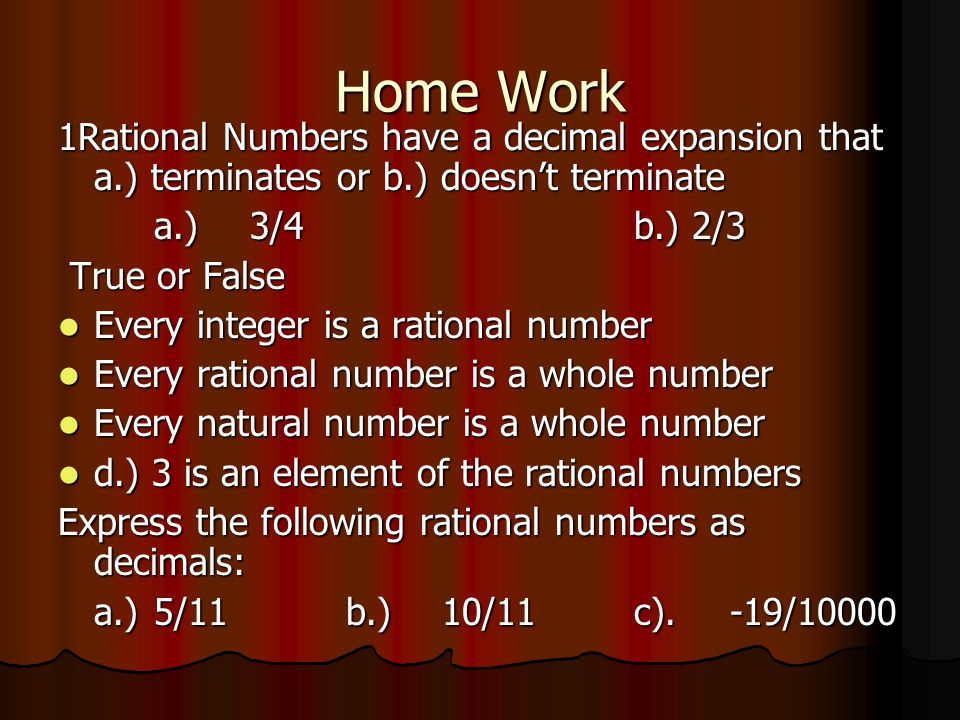 Home Work 1Rational Numbers have a decimal expansion that a.) terminates or b.) doesn't terminate. a.) 3/4 b.) 2/3.