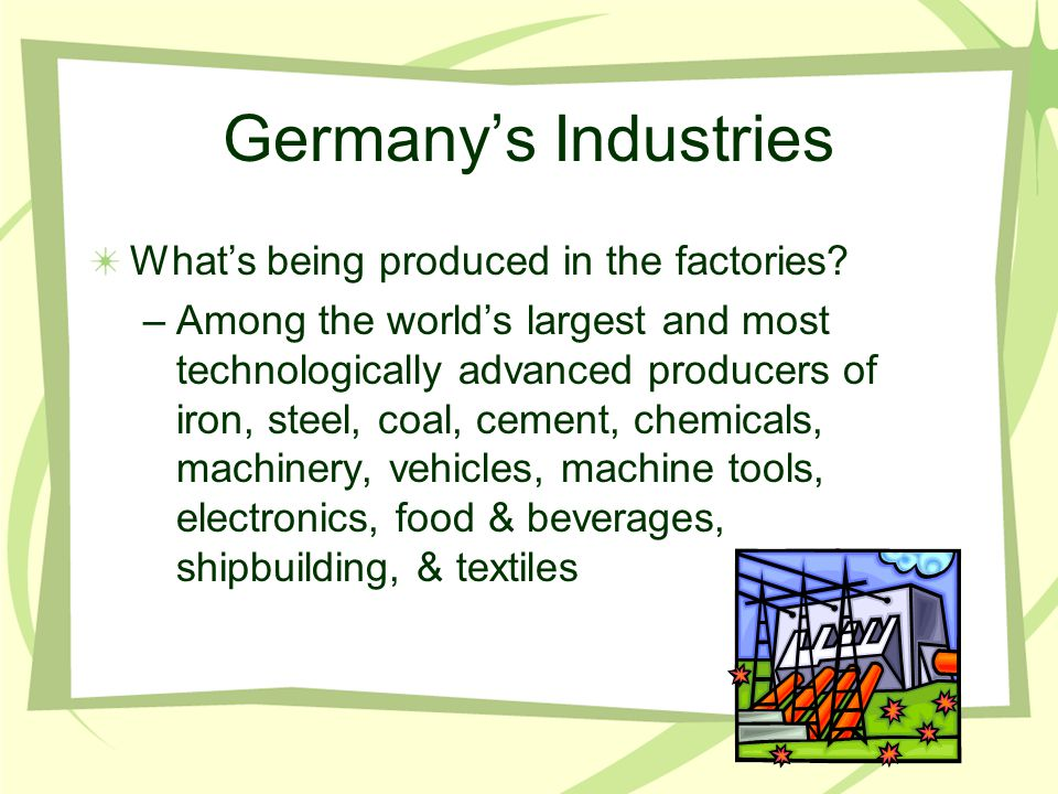Germany's Industries What's being produced in the factories