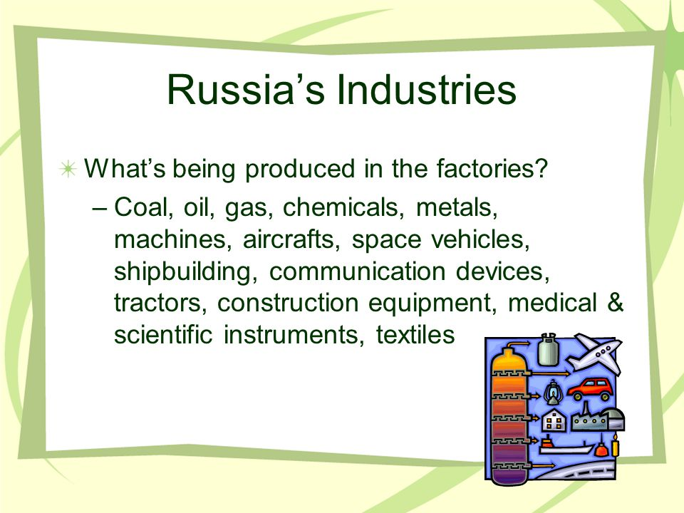 Russia's Industries What's being produced in the factories