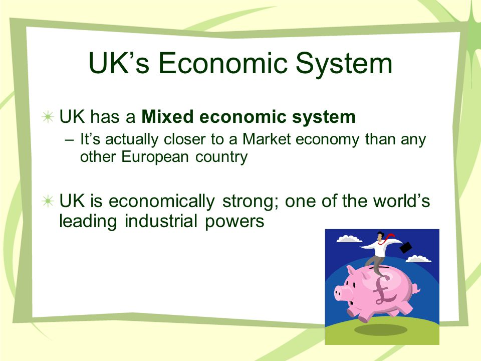 UK's Economic System UK has a Mixed economic system