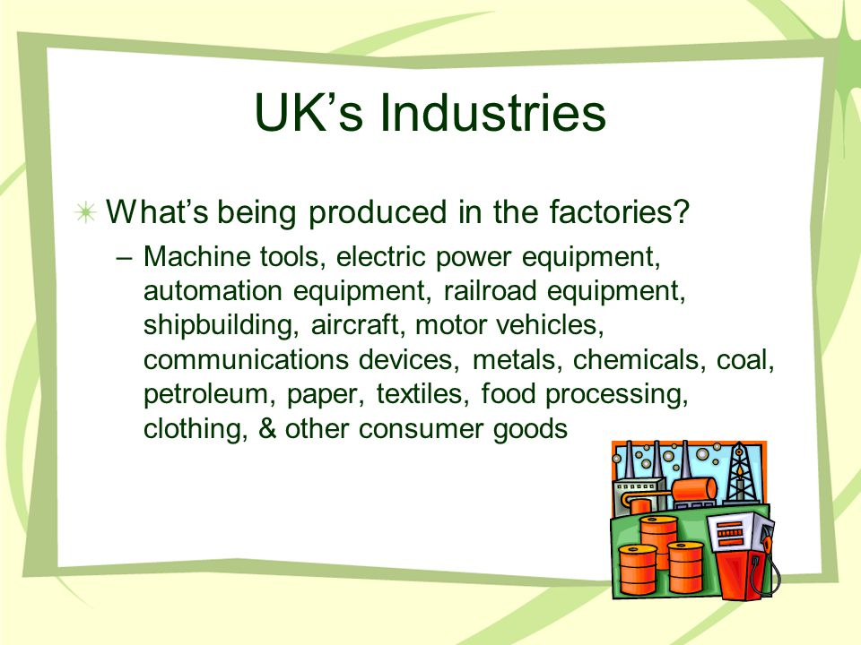 UK's Industries What's being produced in the factories