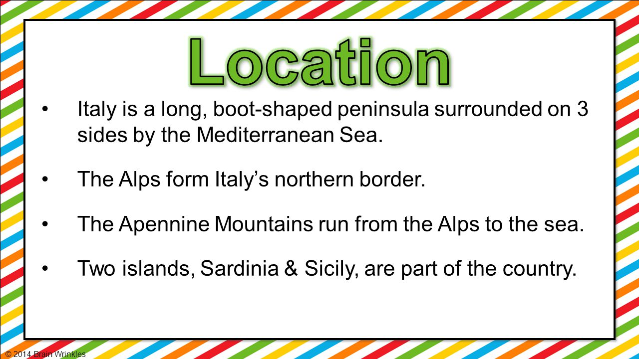 Location Italy is a long, boot-shaped peninsula surrounded on 3 sides by the Mediterranean Sea. The Alps form Italy's northern border.