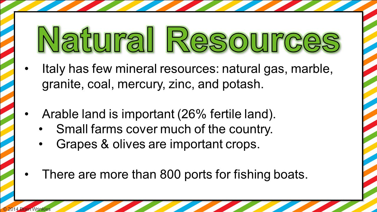 Natural Resources Italy has few mineral resources: natural gas, marble, granite, coal, mercury, zinc, and potash.