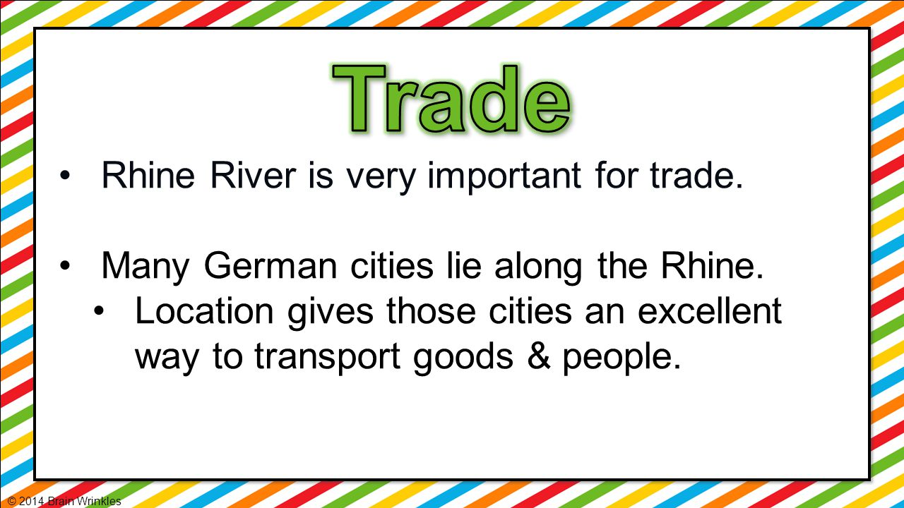 Trade Rhine River is very important for trade.