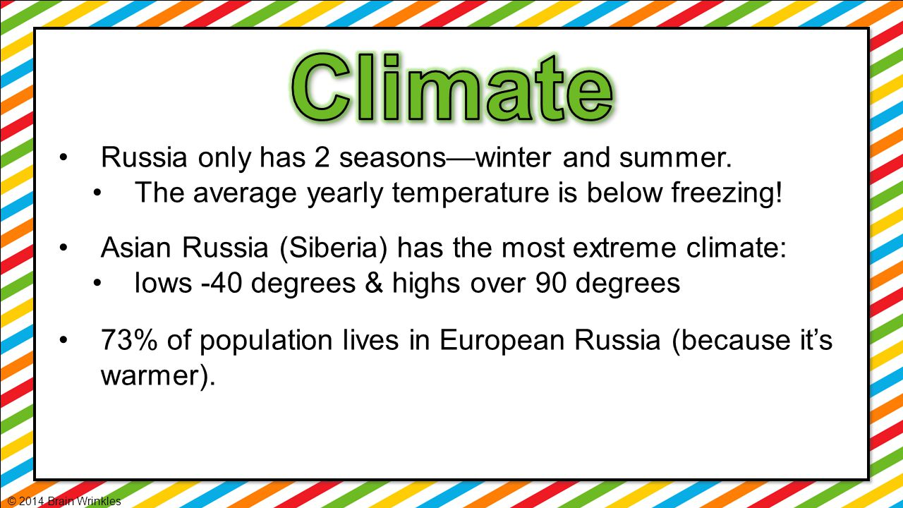 Climate Russia only has 2 seasons—winter and summer.