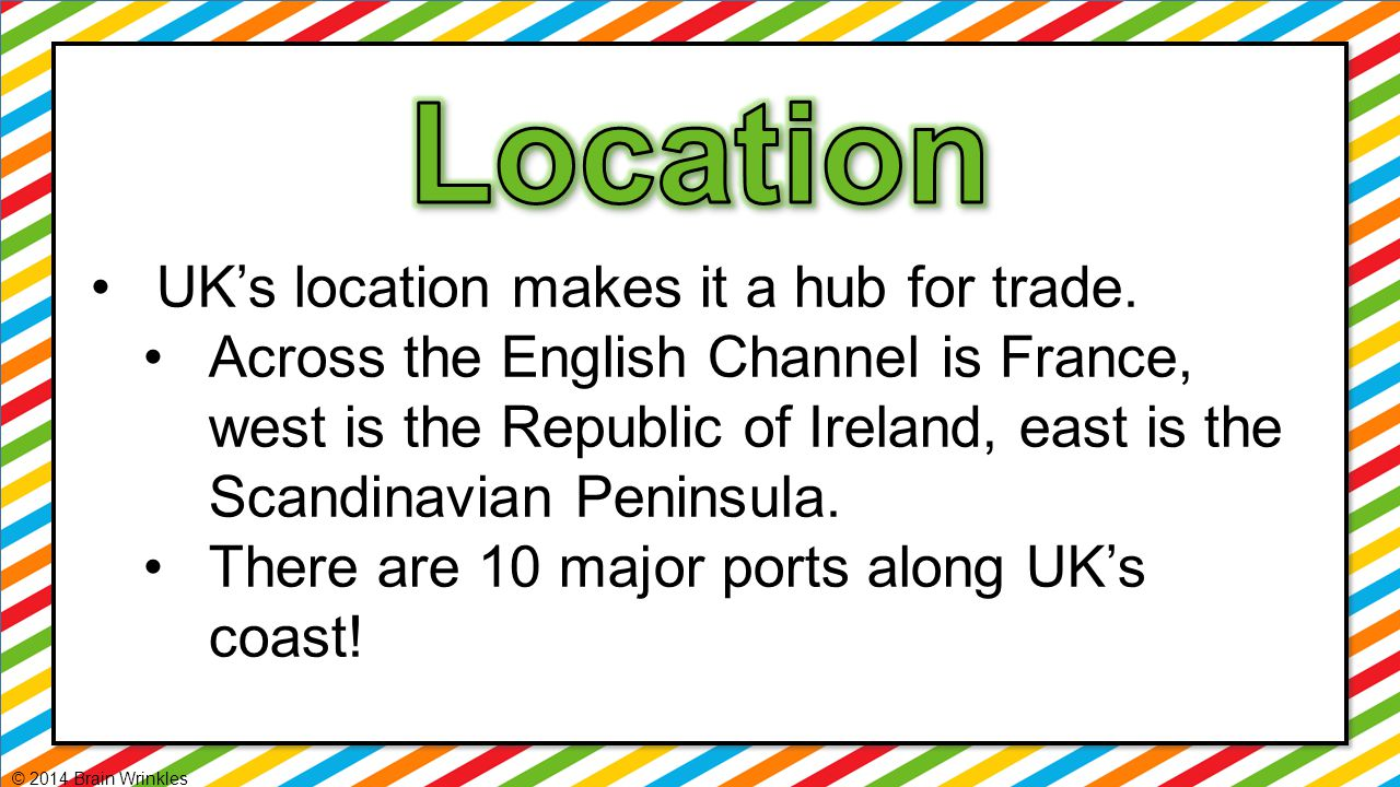 Location UK's location makes it a hub for trade.