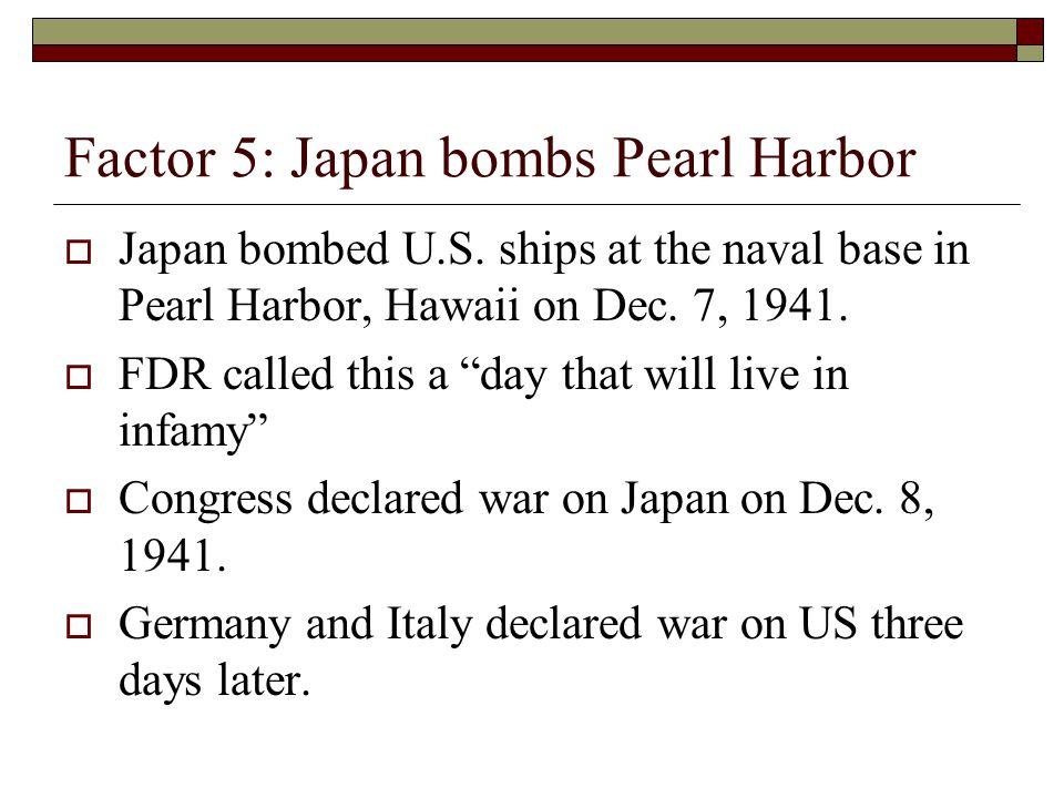 Factor 5: Japan bombs Pearl Harbor