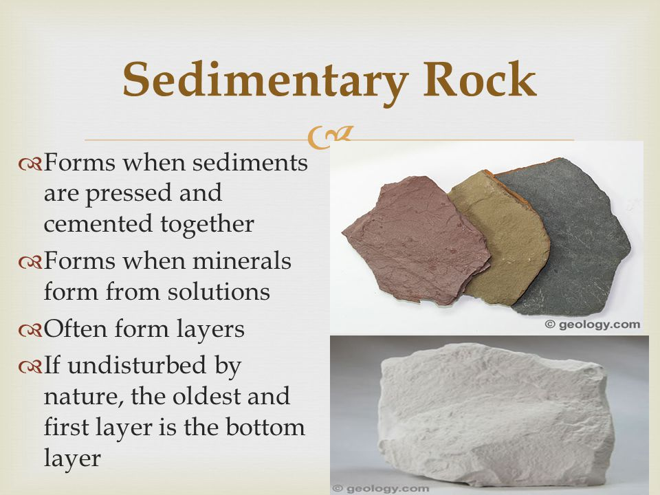 Sedimentary Rock Forms when sediments are pressed and cemented together. Forms when minerals form from solutions.