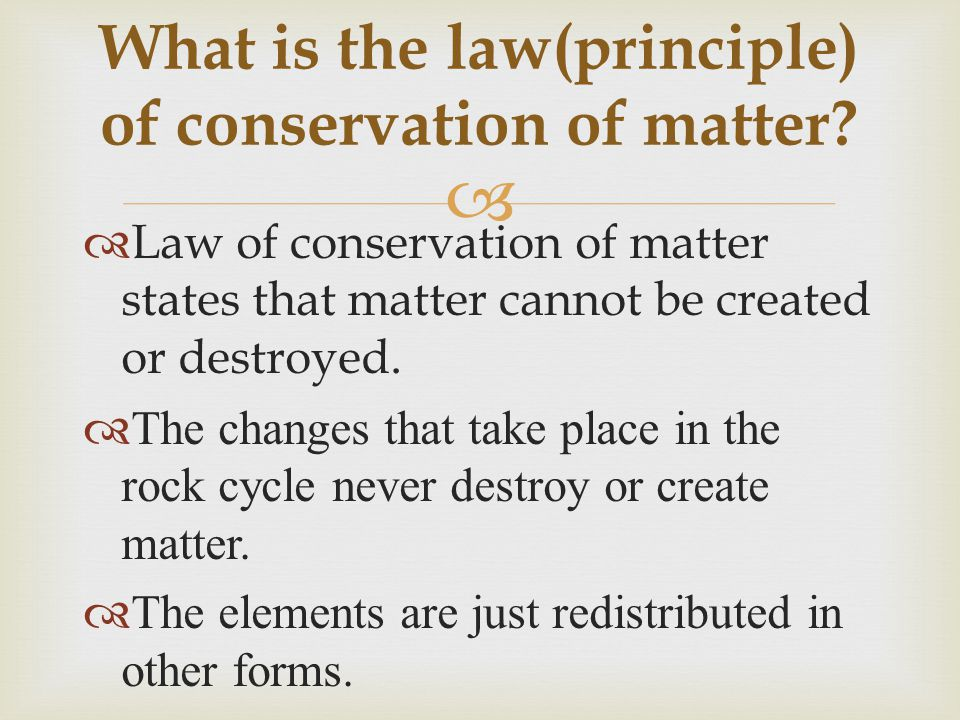 What is the law(principle) of conservation of matter