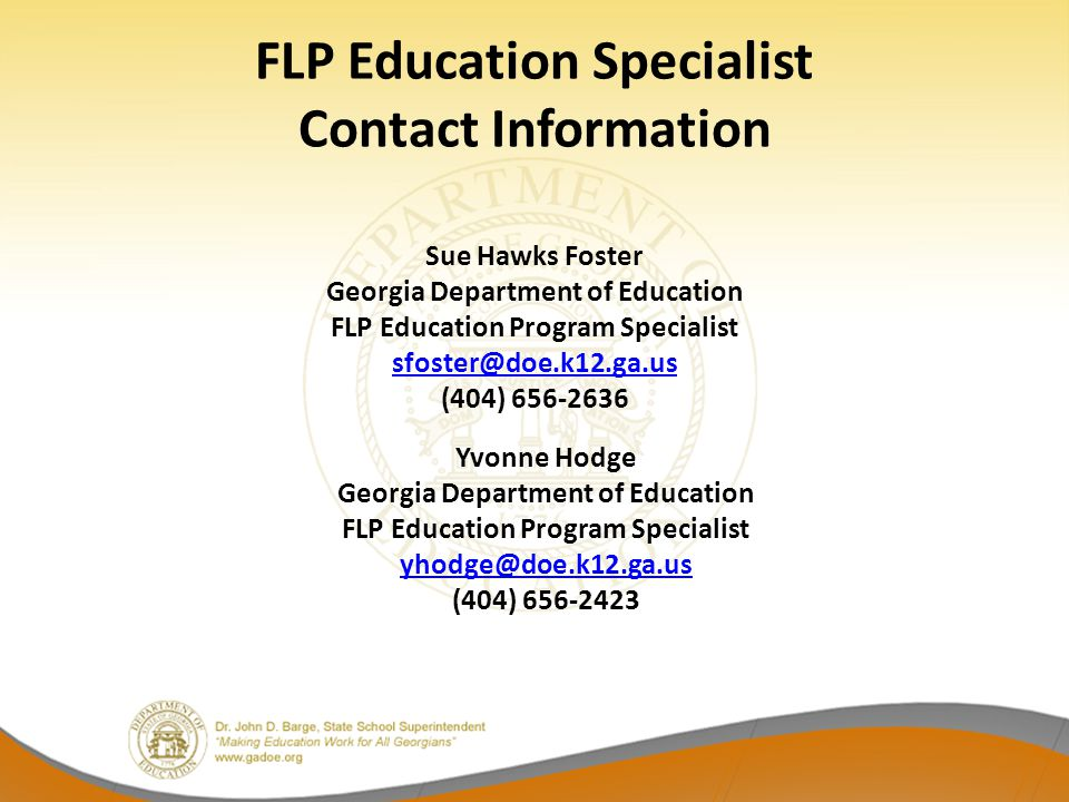 FLP Education Specialist Contact Information Sue Hawks Foster. Georgia Department of Education. FLP Education Program Specialist.