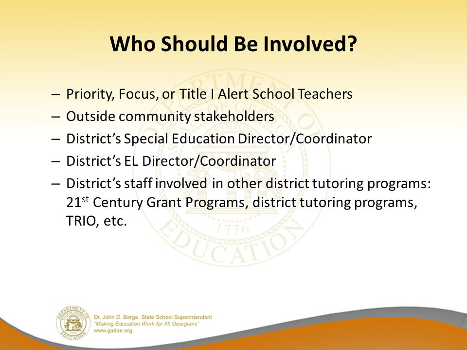 Who Should Be Involved Priority, Focus, or Title I Alert School Teachers. Outside community stakeholders.