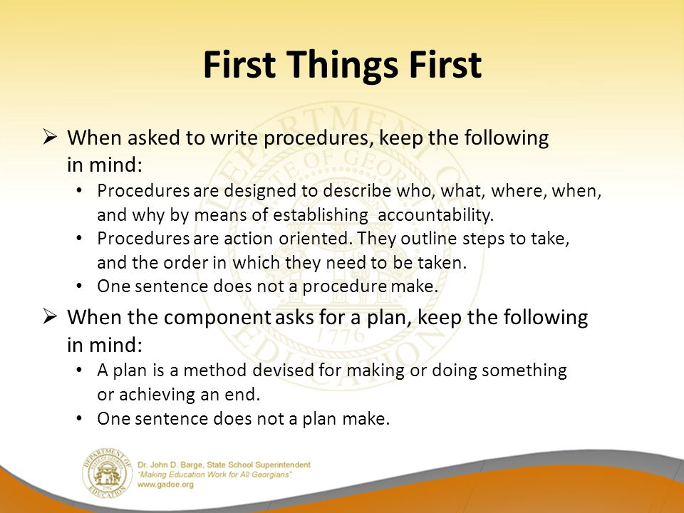 First Things First When asked to write procedures, keep the following in mind: