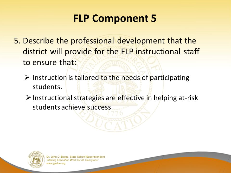 FLP Component 5 5. Describe the professional development that the district will provide for the FLP instructional staff to ensure that: