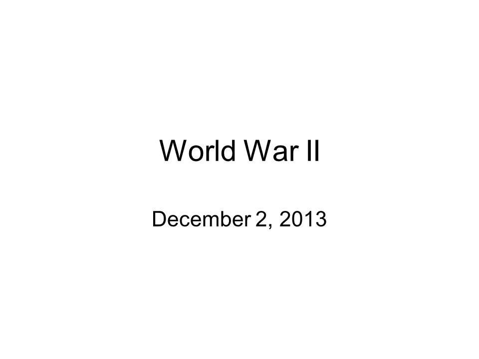 World War II December 2, 2013