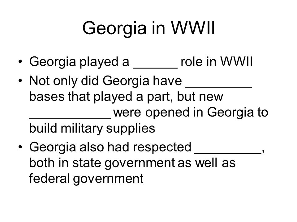 Georgia in WWII Georgia played a ______ role in WWII
