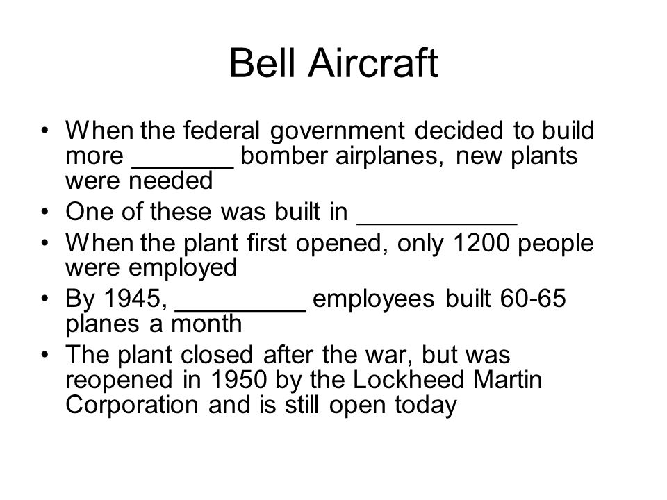 Bell Aircraft When the federal government decided to build more _______ bomber airplanes, new plants were needed.