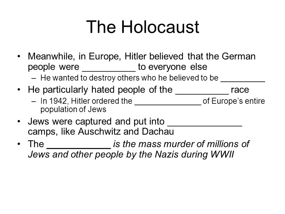 The Holocaust Meanwhile, in Europe, Hitler believed that the German people were __________ to everyone else.