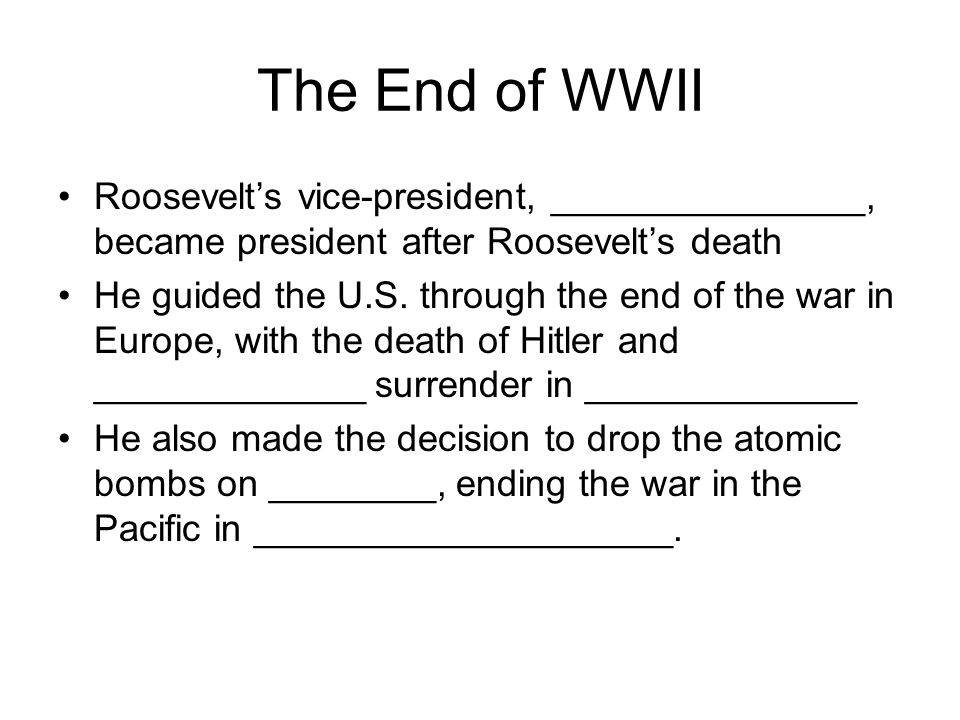 The End of WWII Roosevelt's vice-president, _______________, became president after Roosevelt's death.