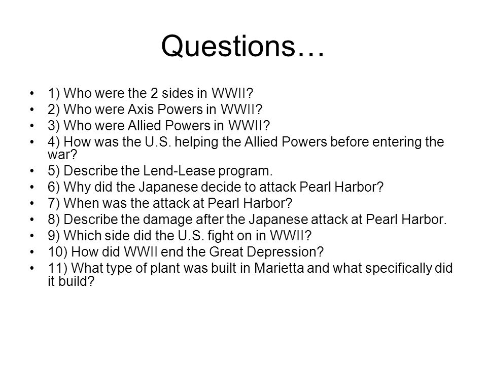 Questions… 1) Who were the 2 sides in WWII